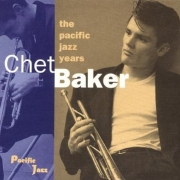 Chet Baker: The Pacific Jazz Years