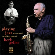 Playing Jazz: The Musical Autobiography of Herb Geller