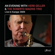 An Evening with Herb Geller & the Roberto Magris Trio: Live in Europe 2009
