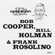 Kenton Presents Jazz: Bob Cooper, Bill Holman & Frank Rosolino