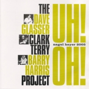 Uh!Oh! – The Dave Glasser/Clark Terry/Barry Harris Project