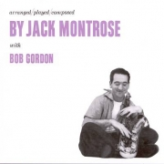 Arranged, Played, Composed by Jack Montrose with Bob Gordon