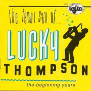 The Tenor Sax of Lucky Thompson: The Beginning Years