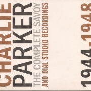 Charlie Parker: The Complete Savoy and Dial Studio Recordings 1944-1948