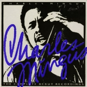 Charles Mingus: The Complete Debut Recordings