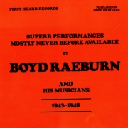 Superb Performances Mostly Never Before Available by Boyd Raeburn and His Musicians: 1943-1948