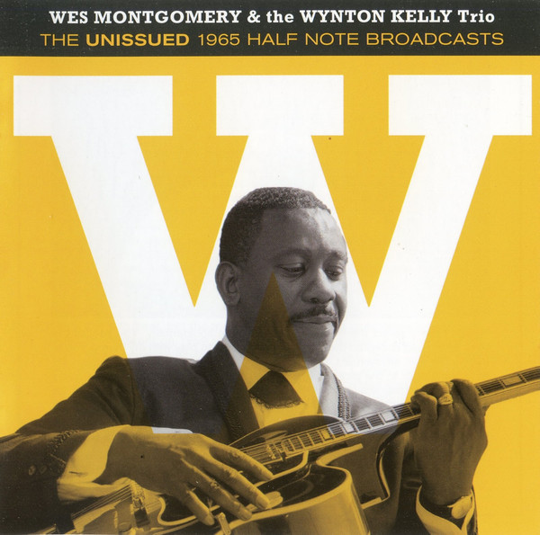 Jazz On Jazz (Eu.) CD 244555 — Wes Montgomery & The Wynton Kelly Trio: The Unissued 1965 Half Note Broadcasts   (2013)